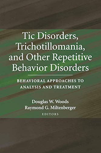 Tic Disorders, Trichotillomania, and Other Repetitive Behavior Disorders: Behavioral Approaches to Analysis and Treatmen