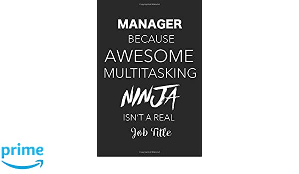 Manager Because Awesome Multitasking Ninja Isnt A Real Job ...