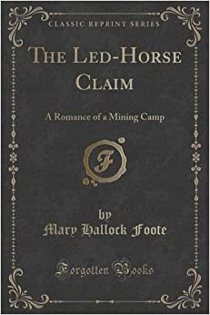 Book The Led-Horse Claim: A Romance of a Mining Camp (Classic Reprint)