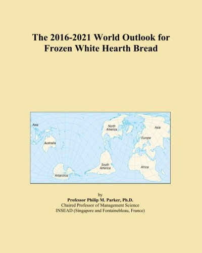 The 2016-2021 World Outlook for Frozen White Hearth (Hearth Bread)