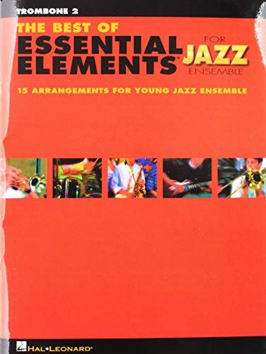 The Best of Essential Elements for Jazz Ensemble: 15 Selections from the Essential Elements for Jazz Ensemble Series - TROMBONE 2