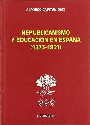 Republicanismo y educación en España (1873-1951): Amazon.es: Capitán Díaz, Alfonso: Libros