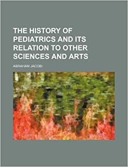 Book The History of Pediatrics and Its Relation to Other Sciences and Arts