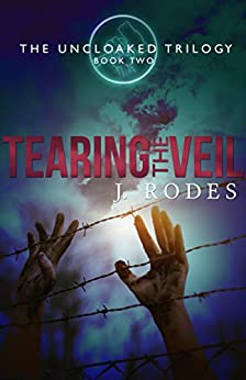 Tearing the Veil (The Uncloaked Trilogy Book 2) by [Rodes, J., Rodewald, Jennifer]
