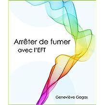 Arrêter de fumer avec l'EFT: La régulation des émotions au cœur du processus (French Edition)