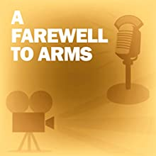 A Farewell to Arms: Classic Movies on the Radio Radio/TV Program by Lux Radio Theatre Narrated by Clark Gable