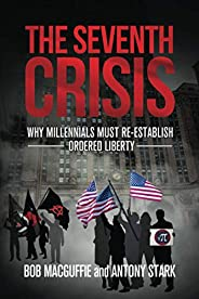 The Seventh Crisis: Why Millennials Must Re-establish Ordered Liberty