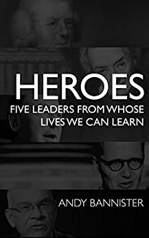 Heroes: Five Leaders From Whose Lives We Can Learn by [Bannister, Andy]