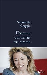 L'homme qui aimait ma femme : roman, Greggio, Simonetta