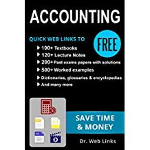 ACCOUNTING: Quick Web Links to FREE 100+ Textbooks, 120+ Lecture notes, 500+ Worked examples, Past exams papers with solutions, Dictionaries, Glossaries, ... more... (Business School Companion Book 2)