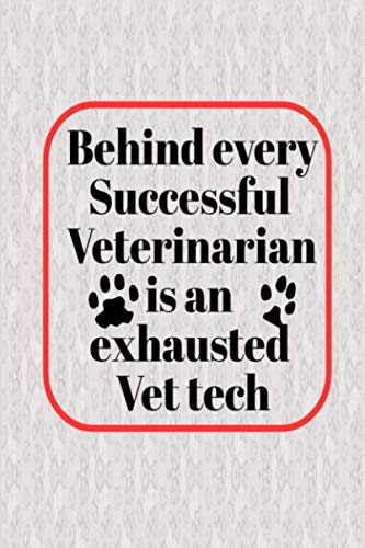 Behind Every Successful Veterinarian Is An Exhausted Vet Tech: Prefect Funny notebook saying, gift for veterinary technician or paraveterinary assistant (Vet Tech Cards)