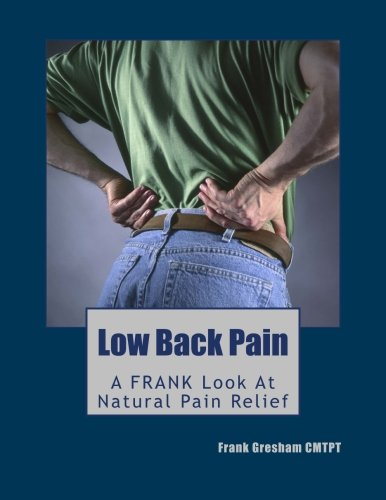 Low Back Pain: Finally, Real Advice 'N' Know-How (A FRANK Book About Pain)