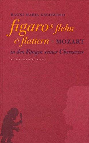 Figaros Flehn und Flattern: Mozart in den Fängen seiner Übersetzer
