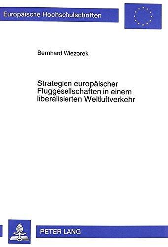 Strategien europäischer Fluggesellschaften in einem liberalisierten Weltluftverkehr (Europäische Hochschulschriften / European University Studies / Publications Universitaires Européennes)