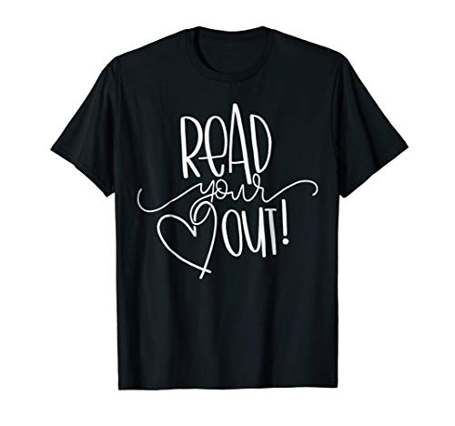 Read Your Heart Out - Funny Book Lovers T-shirt Gift