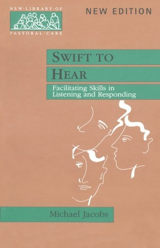 Swift to Hear - Facilitating Skills in Listening and Responding (New Library of Pastoral Care)