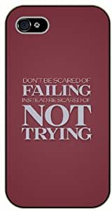 iPhone 5C Don't be scared of failing. Instead be scared of not trying - black plastic case / Life quotes, inspirational and motivational / Surelock Authentic by supermalls