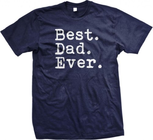 Best. Dad. Ever. Funny Father's Day Holiday Gift Unisex T-Shirt, Navy, Large
