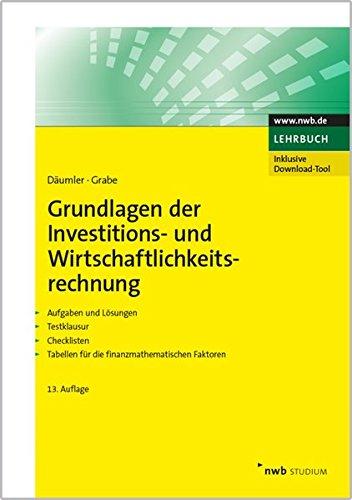 Grundlagen der Investitions- und Wirtschaftlichkeitsrechnung: Aufgaben und Lösungen. Testklausur. Checklisten. Tabellen für die finanzmathematischen Faktoren. (NWB Studium Betriebswirtschaft)