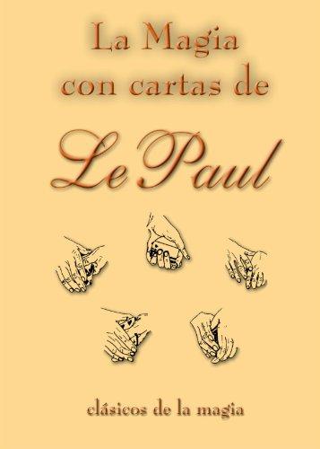 La magia con cartas de Le Paul (Spanish Edition) [Paul LePaul] (Tapa Blanda)