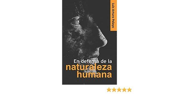 En defensa de la naturaleza humana: Amazon.es: Pelayo, Luis Arturo: Libros