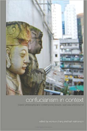 Confucianism in Context: Classic Philosophy and Contemporary Issues, East Asia and Beyond (SUNY Series in Chinese Philosophy and Culture (Hardcover))