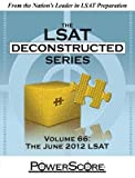 [(The Powerscore LSAT Deconstructed Series Volume 66: The June 2012 LSAT )] [Author: David M Killoran] [Jan-2013]