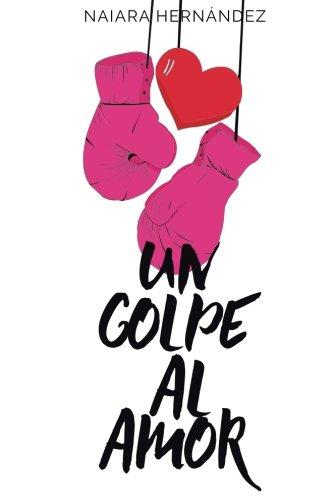 Un Golpe Al Amor (Volume 1) (Spanish Edition) ebook