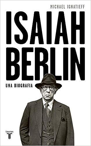 Isaiah Berlin: Una biografía - Michael Ignatieff