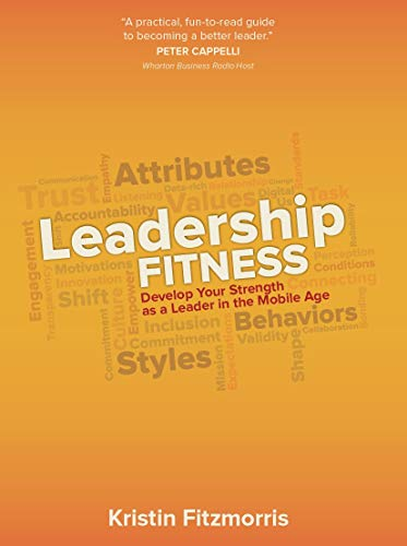 Leadership Fitness: Develop Your Strength as a Leader in the Mobile Age