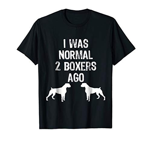 I Was Normal 2 Boxers Ago - Funny Dog T Shirt
