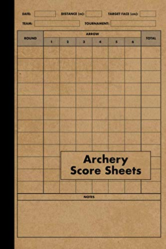 Archery Score Sheets Book: Score Cards for Archery Competitions, Tournaments, Recording Rounds and Notes for Experts and Beginners - Score Book (Archery Tournament Target)