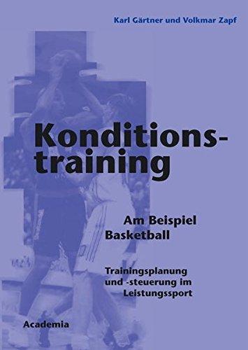 Konditionstraining. Am Beispiel Basketball: Trainingsplanung und -steuerung im Leistungssport Taschenbuch – 17. Juni 2006 Karl Gärtner Volkmar Zapf Academia Verlag 3896653997