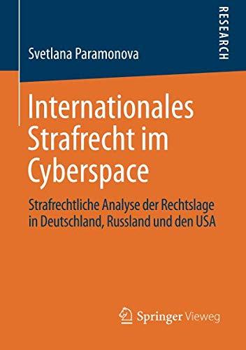 Internationales Strafrecht im Cyberspace: Strafrechtliche Analyse der Rechtslage in Deutschland, Russland und den USA (G