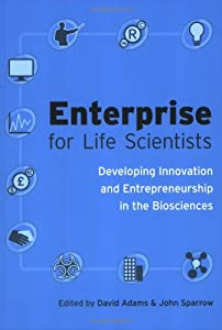 Enterprise for Life Scientists: Developing Innovation and Entrepreneurship in the Biosciences by Scion Publishing Ltd.