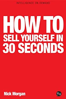 How to Sell Yourself in 30 Seconds by [Morgan, Nick]