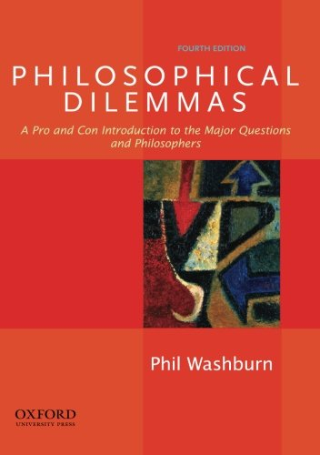Philosophical Dilemmas: A Pro and Con Introduction to the Major Questions and Philosophers