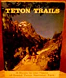 Front cover for the book Teton Trails : A Guide to the Trails of Grand Teton National park by Bryan Harry