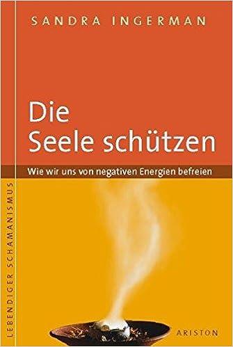 Die Seele schützen: Wie wir uns von negativen Energien befreien ...