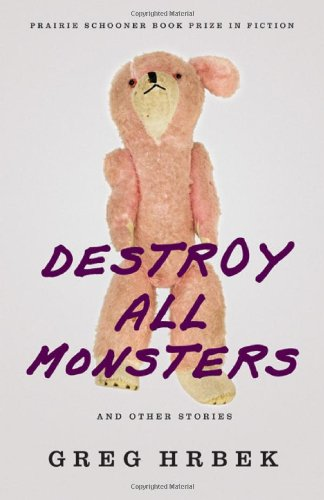 Destroy All Monsters, and Other Stories (Prairie Schooner Book Prize in Fiction)
