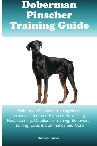 - Doberman Pinscher Training Guide Doberman Pinscher Training Book Includes: Doberman Pinscher Socializing, Housetraining, Obedience Training, Behavioral Training, Cues & Commands and More