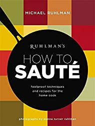 Ruhlman's How to Saute: Foolproof Techniques and Recipes for the Home Cook