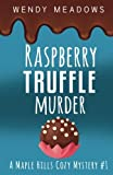 Raspberry Truffle Murder (A Maple Hills Cozy Mystery) (Volume 1) by  Wendy Meadows in stock, buy online here