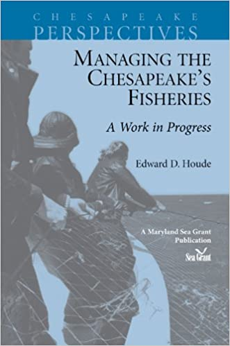 Managing the Cheapeakes Fisheries: A Work in Progress (Chesapeake Perspectives)