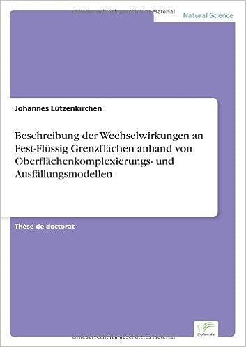 Beschreibung der Wechselwirkungen an Fest-Fl????ssig Grenzfl????chen anhand von Oberfl????chenkomplexierungs- und Ausf????llungsmodellen (French Edition) by Johannes L????tzenkirchen (2001-10-22)