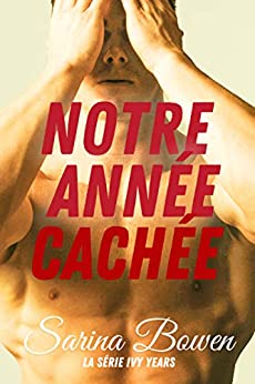 Notre Année Cachée (Série Ivy Years t. 2) (French Edition) by [Bowen, Sarina]