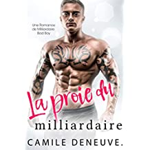 La proie du milliardaire: Une Romance de Milliardaire Bad Boy (French Edition)