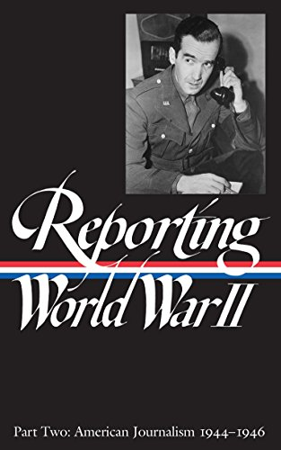 Reporting World War II Part Two: American Journalism 1944-46