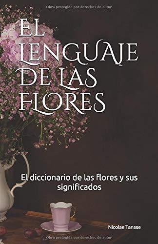 El lenguaje de las flores: El diccionario de las flores y sus significados: Amazon.es: Tanase, Nicolae: Libros