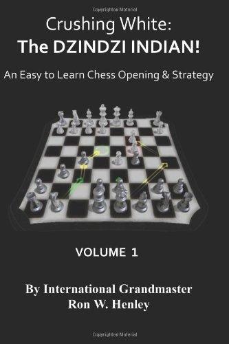 Crushing White: The DZINDZI INDIAN!: An Easy To Learn Chess ...